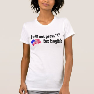 I Will Not Press 1 For English Tees