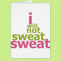 I Will Not Sweat Sweat Card