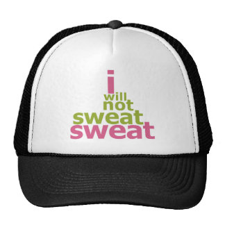 I Will Not Sweat Sweat Trucker Hat