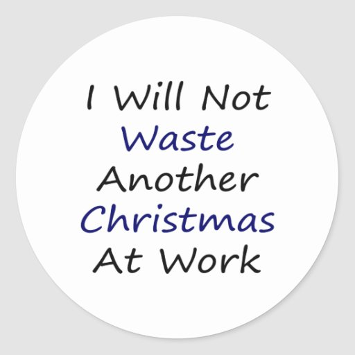 I Will Not Waste Another Christmas At Work Classic Round Sticker