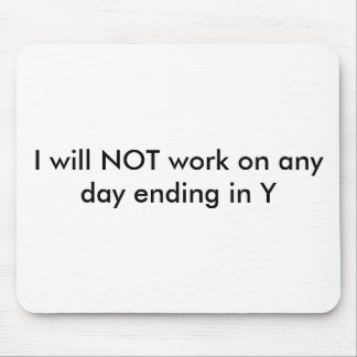 I will NOT work on any day ending in Y Mouse Pad