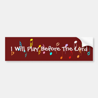 I Will Play Before The Lord Bumper Sticker