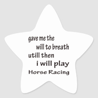 I will play Horse Racing. Star Sticker