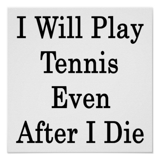 I Will Play Tennis Even After I Die Print