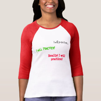 I will practice! shirts