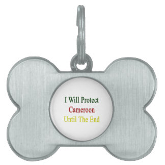 I Will Protect Cameroon Until The End Pet Name Tags