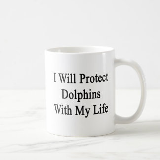 I Will Protect Dolphins With My Life Coffee Mug