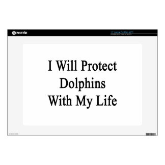 """I Will Protect Dolphins With My Life 15"""" Laptop Skins"""