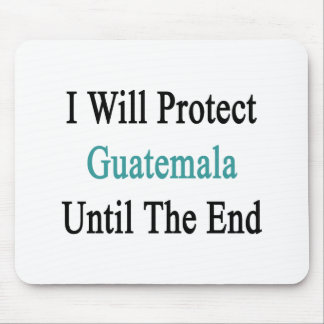 I Will Protect Guatemalan Until The End Mouse Pad
