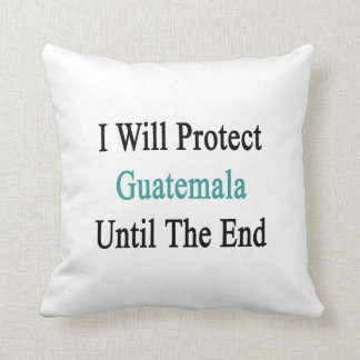 I Will Protect Guatemalan Until The End Throw Pillows