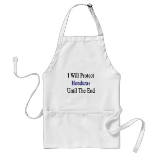 I Will Protect Honduras Until The End Apron