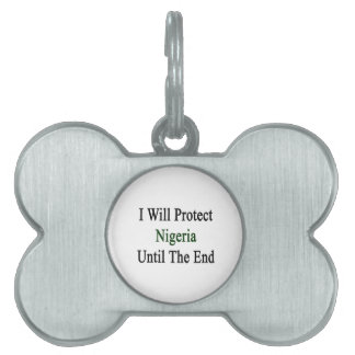 I Will Protect Nigeria Until The End Pet Tags