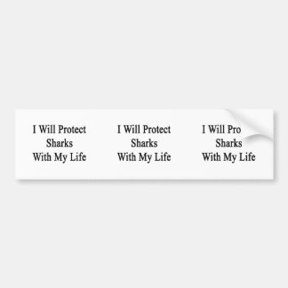 I Will Protect Sharks With My Life Bumper Stickers