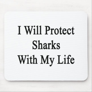 I Will Protect Sharks With My Life Mousepads