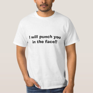 I will punch you in the face!! t-shirts