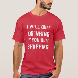 I Will Quit Drinking If You Quit Shopping Addict T-Shirt