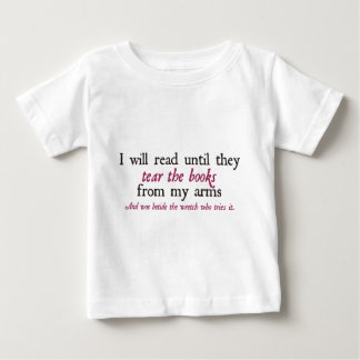 I Will Read Until They Tear the Books from My Arms Baby T-Shirt