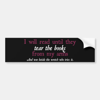 I Will Read Until They Tear the Books from My Arms Bumper Sticker