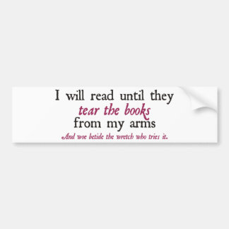 I Will Read Until They Tear the Books from My Arms Car Bumper Sticker