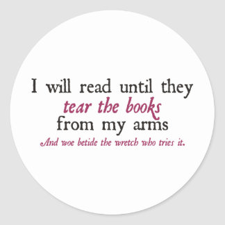 I Will Read Until They Tear the Books from My Arms Classic Round Sticker