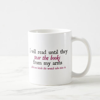 I Will Read Until They Tear the Books from My Arms Classic White Coffee Mug