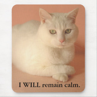 I WILL remain calm. Mouse Pad