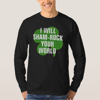 I will shamrock your world T-Shirt