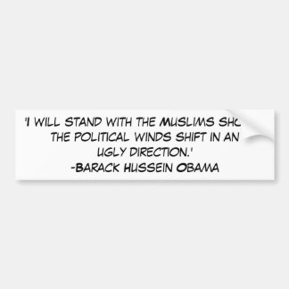 'I will stand with the Muslims should the polit... Bumper Sticker