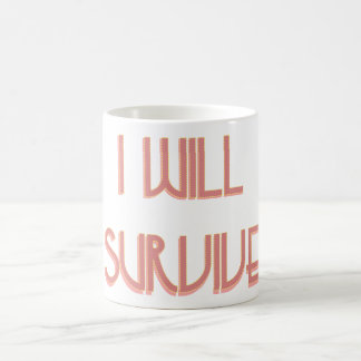 i will survive coffee mug