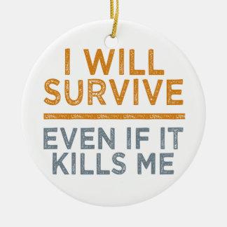 I WILL SURVIVE custom ornament