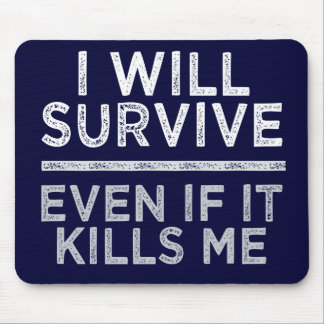 I WILL SURVIVE mousepad
