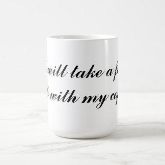 I will take a foot rub with my coffee coffee mug