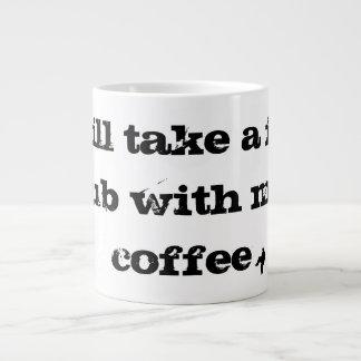 I will take a foot rub with my coffee large coffee mug