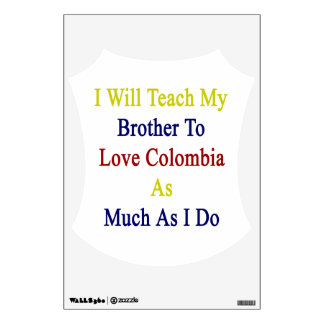 I Will Teach My Brother To Love Colombia As Much A Room Sticker