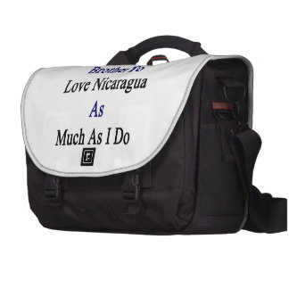 I Will Teach My Brother To Love Nicaragua As Much Laptop Messenger Bag