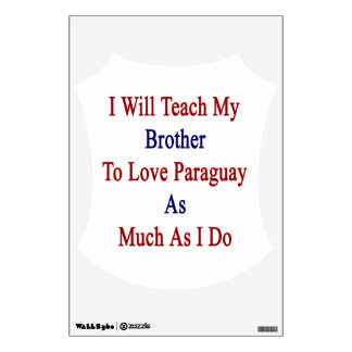 I Will Teach My Brother To Love Paraguay As Much A Wall Graphic