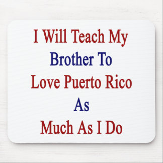 I Will Teach My Brother To Love Puerto Rico As Muc Mousepad