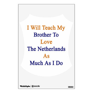 I Will Teach My Brother To Love The Netherlands As Wall Decal