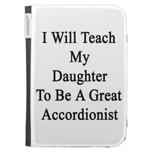 I Will Teach My Daughter To Be A Great Accordionis Kindle Case