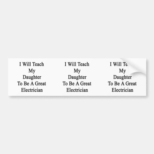 I Will Teach My Daughter To Be A Great Electrician Car Bumper Sticker