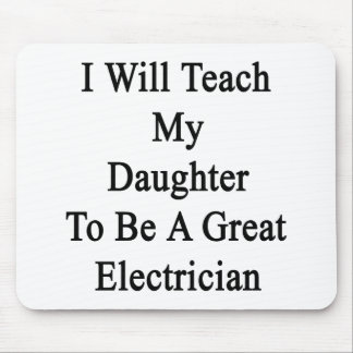 I Will Teach My Daughter To Be A Great Electrician Mouse Pads
