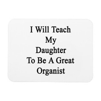 I Will Teach My Daughter To Be A Great Organist Vinyl Magnets