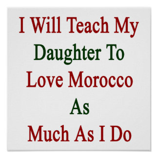 I Will Teach My Daughter To Love Morroco As Much A Print