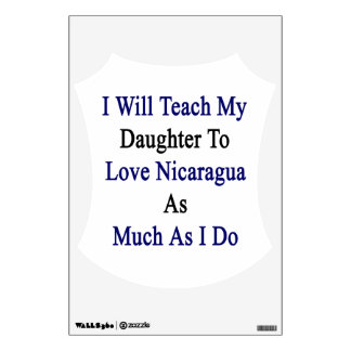 I Will Teach My Daughter To Love Nicaraguay As Muc Wall Graphics