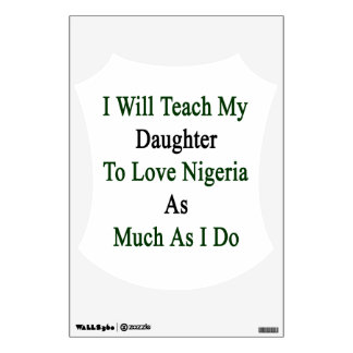 I Will Teach My Daughter To Love Nigeria As Much A Room Graphic