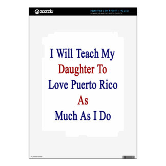 I Will Teach My Daughter To Love Puerto Rico As Mu iPad 3 Skins