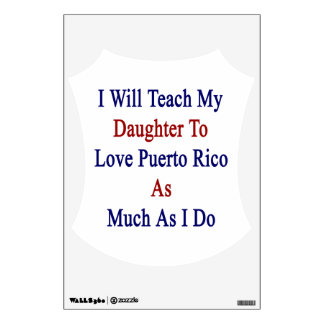 I Will Teach My Daughter To Love Puerto Rico As Mu Wall Stickers