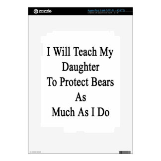 I Will Teach My Daughter To Protect Bears As Much Decal For iPad 3
