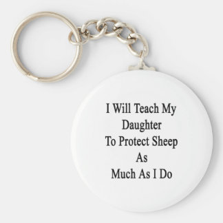 I Will Teach My Daughter To Protect Sheep As Much Key Chains