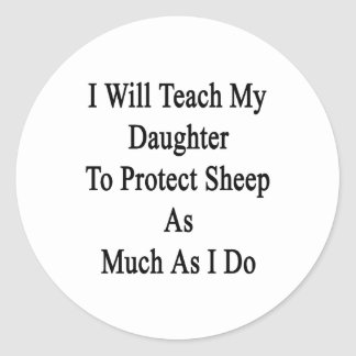 I Will Teach My Daughter To Protect Sheep As Much Stickers